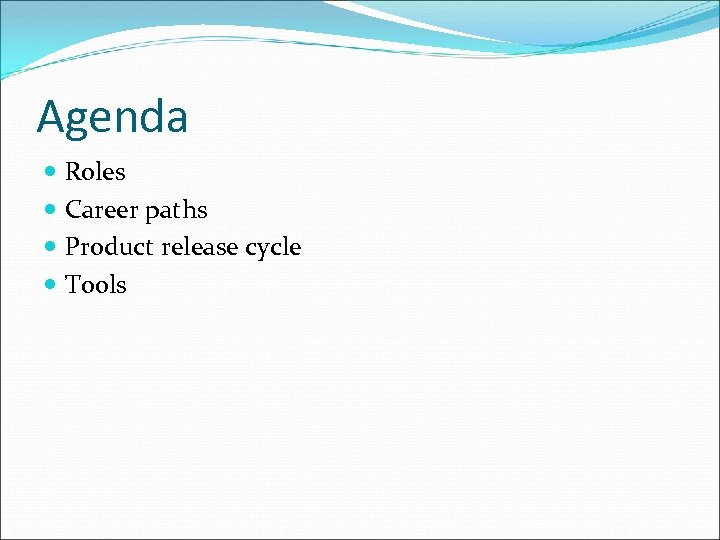 Agenda Roles Career paths Product release cycle Tools