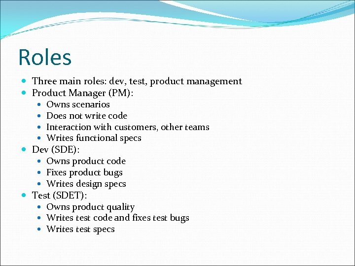 Roles Three main roles: dev, test, product management Product Manager (PM): Owns scenarios Does
