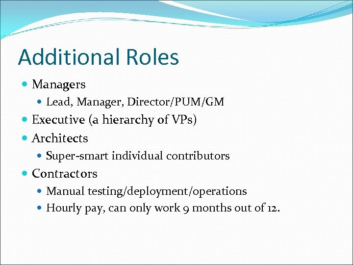 Additional Roles Managers Lead, Manager, Director/PUM/GM Executive (a hierarchy of VPs) Architects Super-smart individual