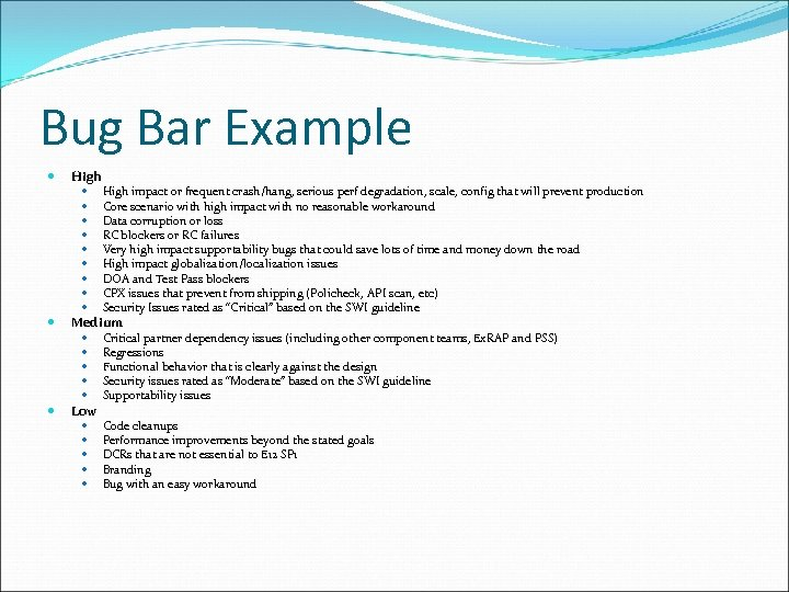 Bug Bar Example High Medium High impact or frequent crash/hang, serious perf degradation, scale,