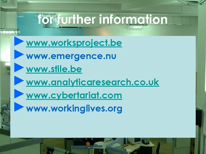 for further information ►www. worksproject. be ►www. emergence. nu ►www. stile. be ►www. analyticaresearch.