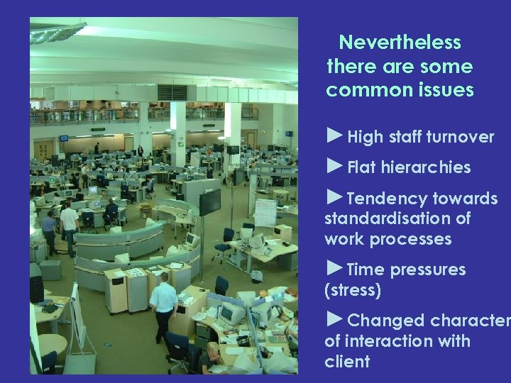Nevertheless there are some common issues ►High staff turnover ►Flat hierarchies ►Tendency towards standardisation