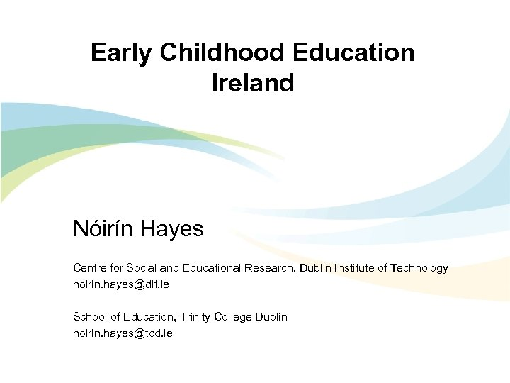 Early Childhood Education Ireland Nóirín Hayes Centre for Social and Educational Research, Dublin Institute