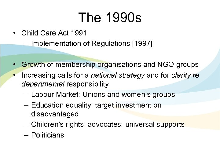 The 1990 s • Child Care Act 1991 – Implementation of Regulations [1997] •