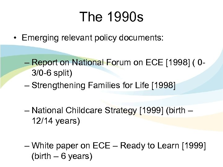 The 1990 s • Emerging relevant policy documents: – Report on National Forum on
