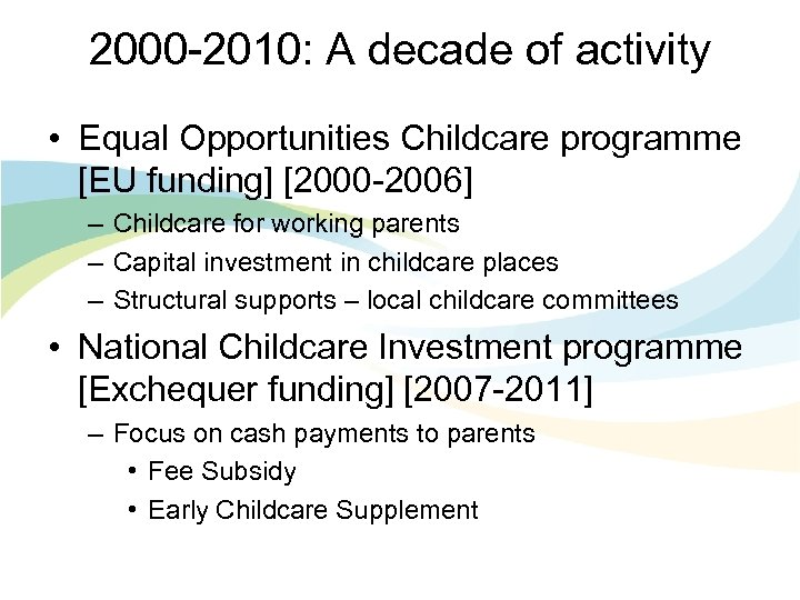 2000 -2010: A decade of activity • Equal Opportunities Childcare programme [EU funding] [2000