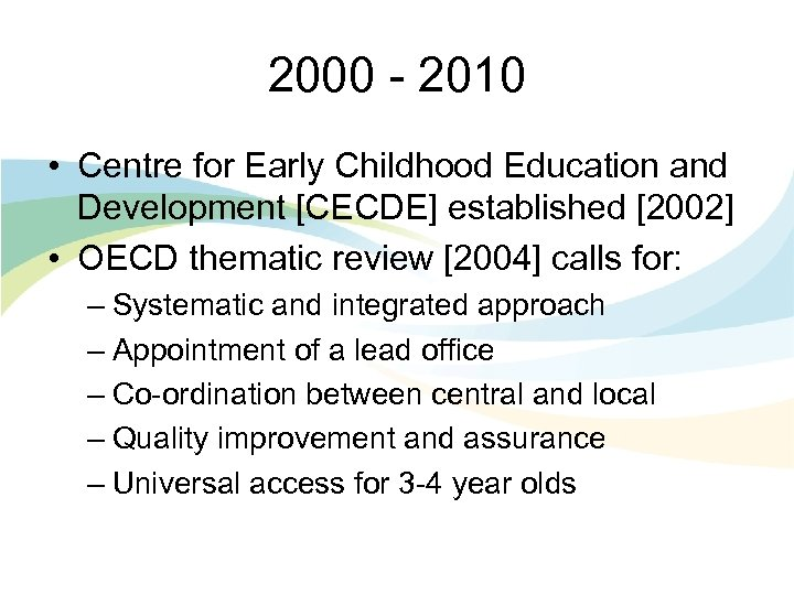 2000 - 2010 • Centre for Early Childhood Education and Development [CECDE] established [2002]