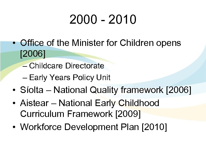 2000 - 2010 • Office of the Minister for Children opens [2006] – Childcare