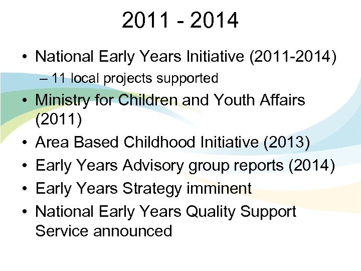 2011 - 2014 • National Early Years Initiative (2011 -2014) – 11 local projects