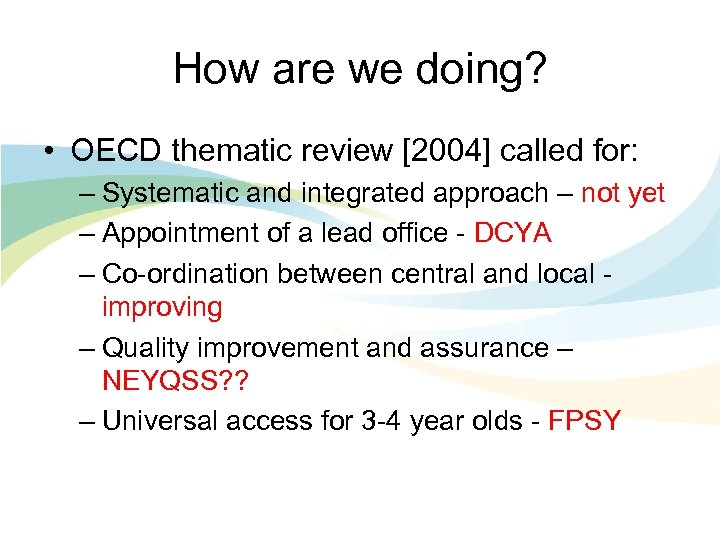 How are we doing? • OECD thematic review [2004] called for: – Systematic and