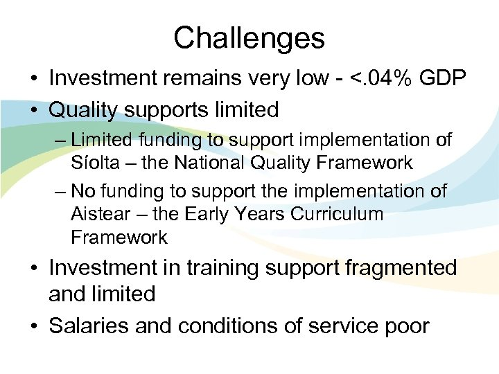 Challenges • Investment remains very low - <. 04% GDP • Quality supports limited