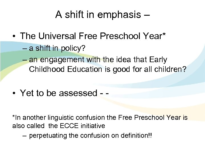 A shift in emphasis – • The Universal Free Preschool Year* – a shift