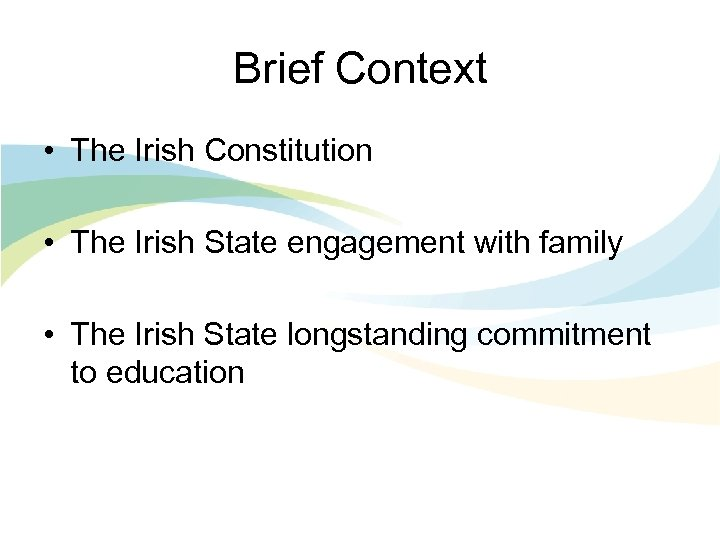 Brief Context • The Irish Constitution • The Irish State engagement with family •
