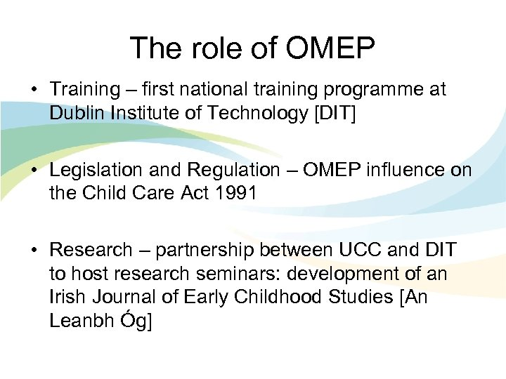 The role of OMEP • Training – first national training programme at Dublin Institute