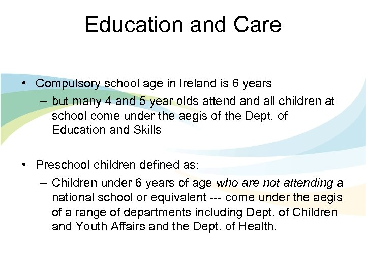 Education and Care • Compulsory school age in Ireland is 6 years – but