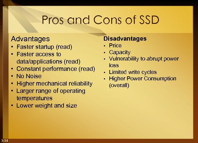 Pros and Cons of SSD Advantages • Faster startup (read) • Faster access to