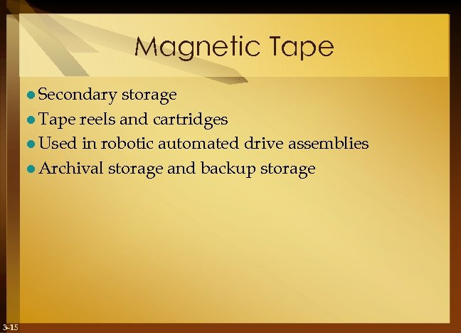 Magnetic Tape l Secondary storage l Tape reels and cartridges l Used in robotic