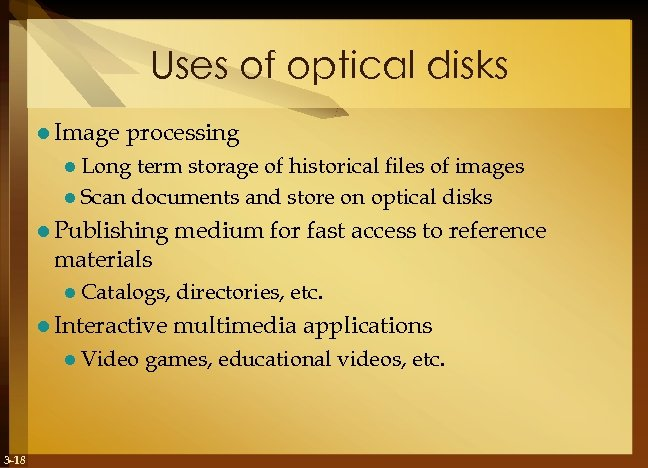 Uses of optical disks l Image processing l Long term storage of historical files