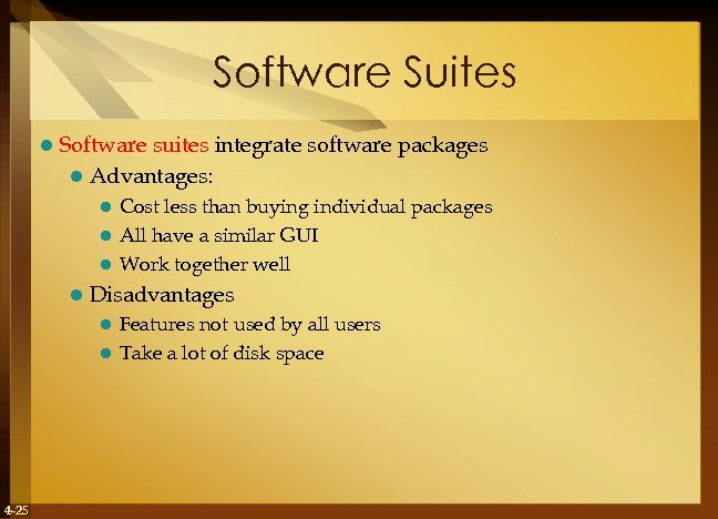 Software Suites l Software suites integrate software packages l Advantages: Cost less than buying
