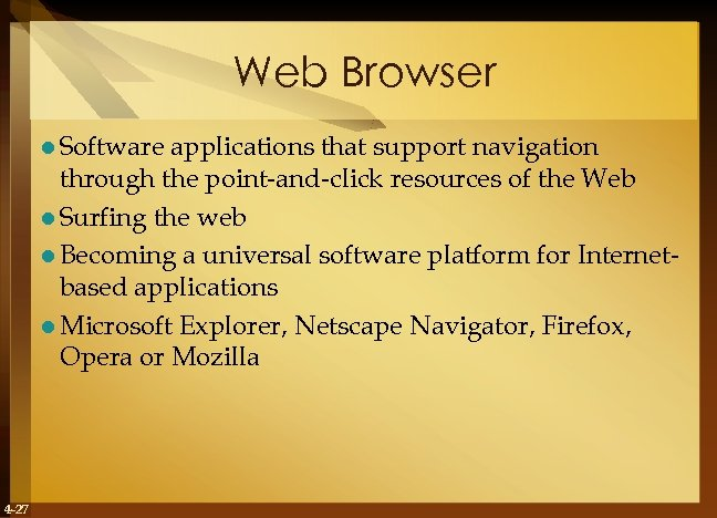 Web Browser l Software applications that support navigation through the point-and-click resources of the