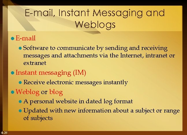 E-mail, Instant Messaging and Weblogs l E-mail l Software to communicate by sending and