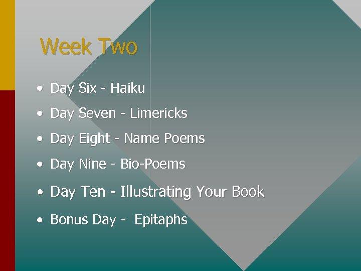Week Two • Day Six - Haiku • Day Seven - Limericks • Day