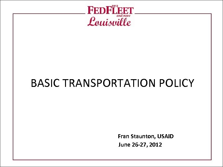 BASIC TRANSPORTATION POLICY Fran Staunton, USAID June 26 -27, 2012