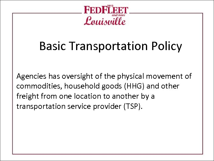 Basic Transportation Policy Agencies has oversight of the physical movement of commodities, household goods