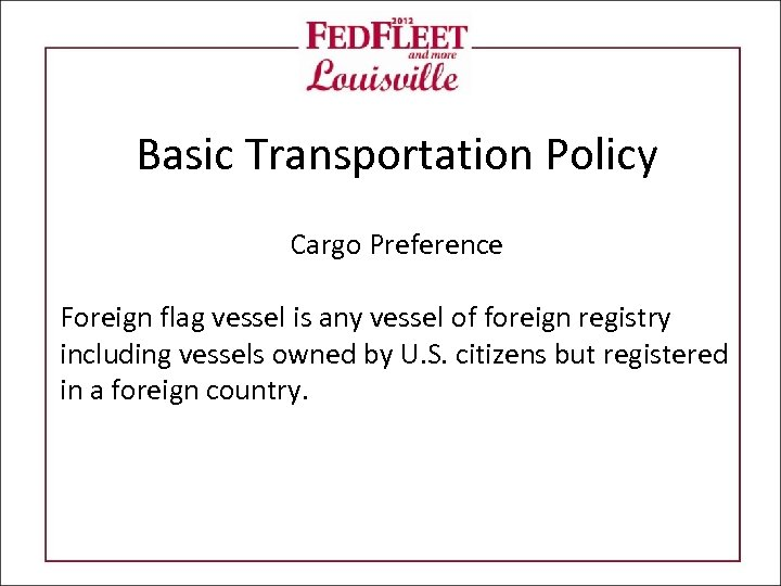 Basic Transportation Policy Cargo Preference Foreign flag vessel is any vessel of foreign registry