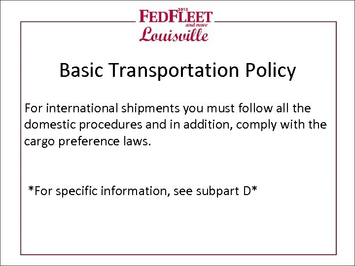 Basic Transportation Policy For international shipments you must follow all the domestic procedures and