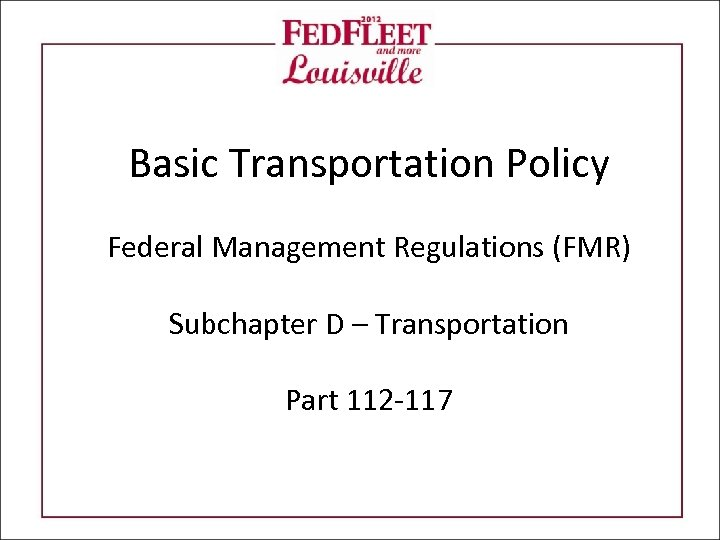 Basic Transportation Policy Federal Management Regulations (FMR) Subchapter D – Transportation Part 112 -117