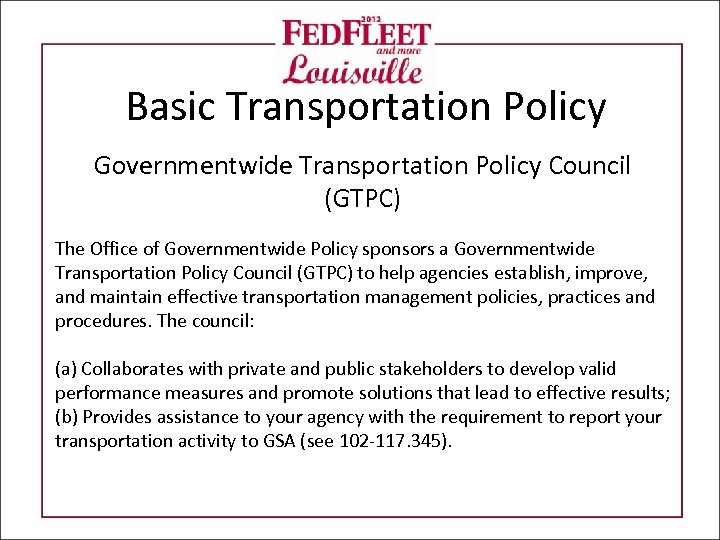 Basic Transportation Policy Governmentwide Transportation Policy Council (GTPC) The Office of Governmentwide Policy sponsors