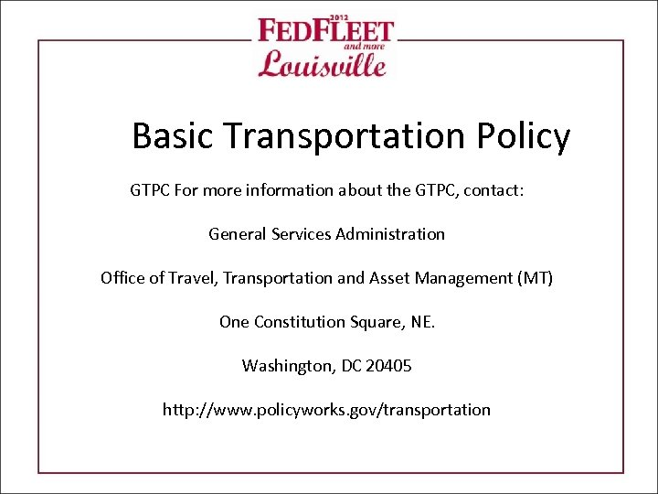Basic Transportation Policy GTPC For more information about the GTPC, contact: General Services Administration