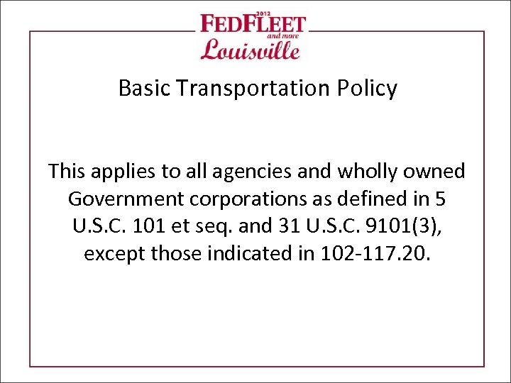 Basic Transportation Policy This applies to all agencies and wholly owned Government corporations as