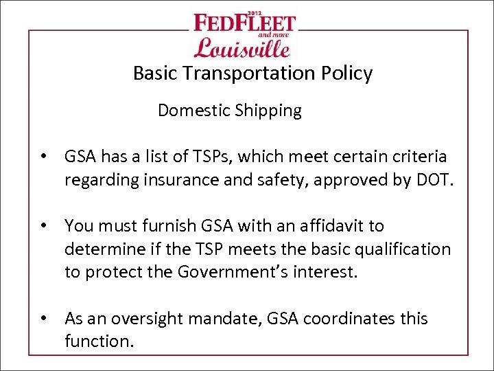 Basic Transportation Policy Domestic Shipping • GSA has a list of TSPs, which meet