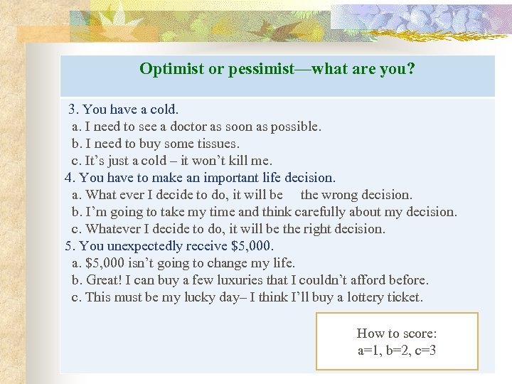 Optimist or pessimist—what are you? 3. You have a cold. a. I need to