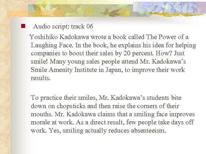 n Audio script: track 06 Yoshihiko Kadokawa wrote a book called The Power of