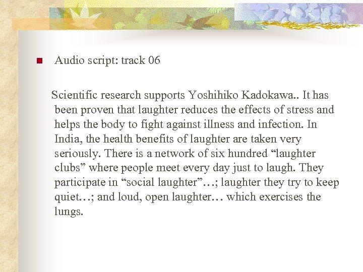 n Audio script: track 06 Scientific research supports Yoshihiko Kadokawa. . It has