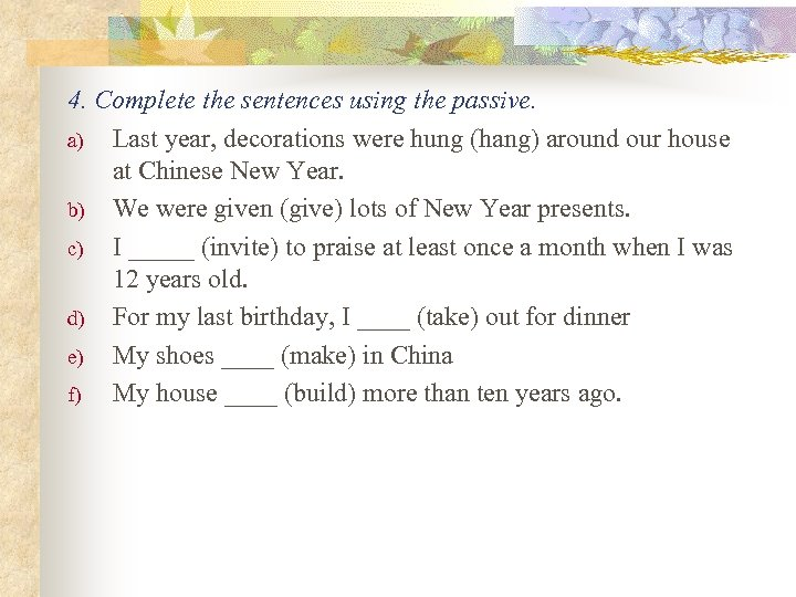 4. Complete the sentences using the passive. a) Last year, decorations were hung (hang)