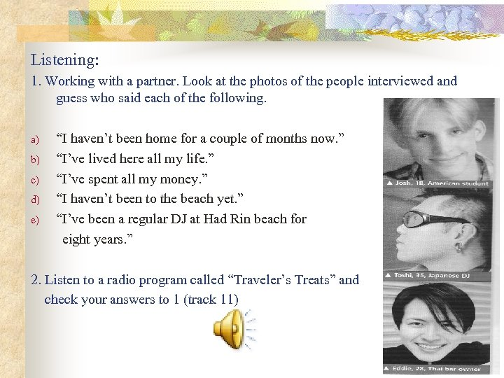 Listening: 1. Working with a partner. Look at the photos of the people interviewed