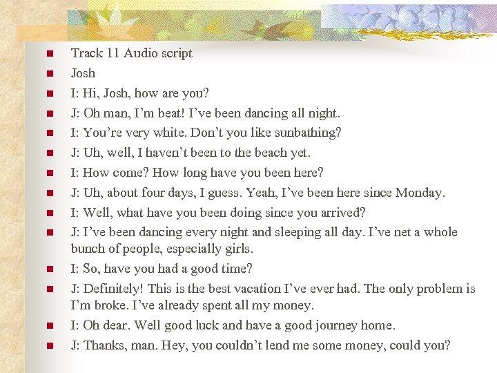 n n n n Track 11 Audio script Josh I: Hi, Josh, how are