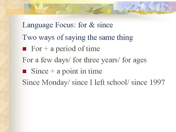 Language Focus: for & since Two ways of saying the same thing n For