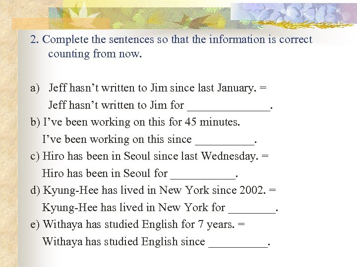 2. Complete the sentences so that the information is correct counting from now. a)
