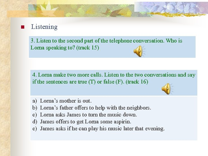 n Listening 3. Listen to the second part of the telephone conversation. Who is
