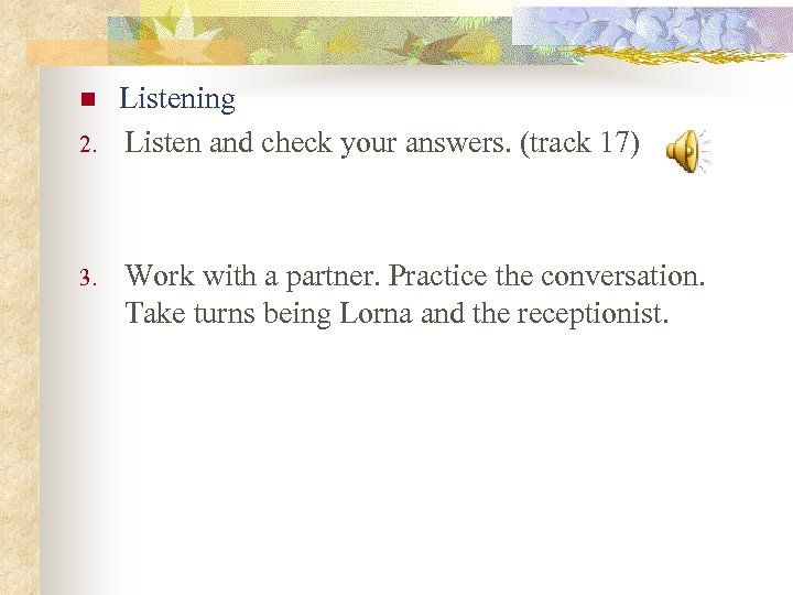 n 2. 3. Listening Listen and check your answers. (track 17) Work with a