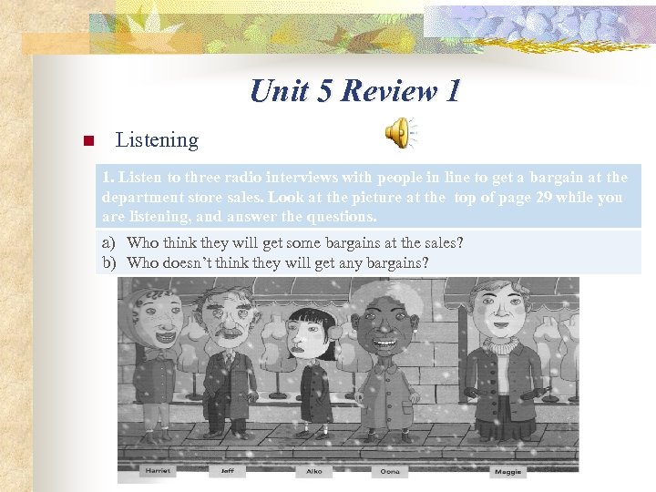 Unit 5 Review 1 n Listening 1. Listen to three radio interviews with people