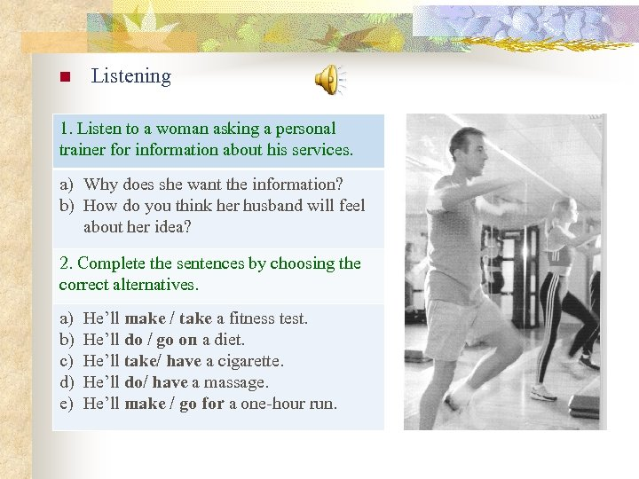 n Listening 1. Listen to a woman asking a personal trainer for information about
