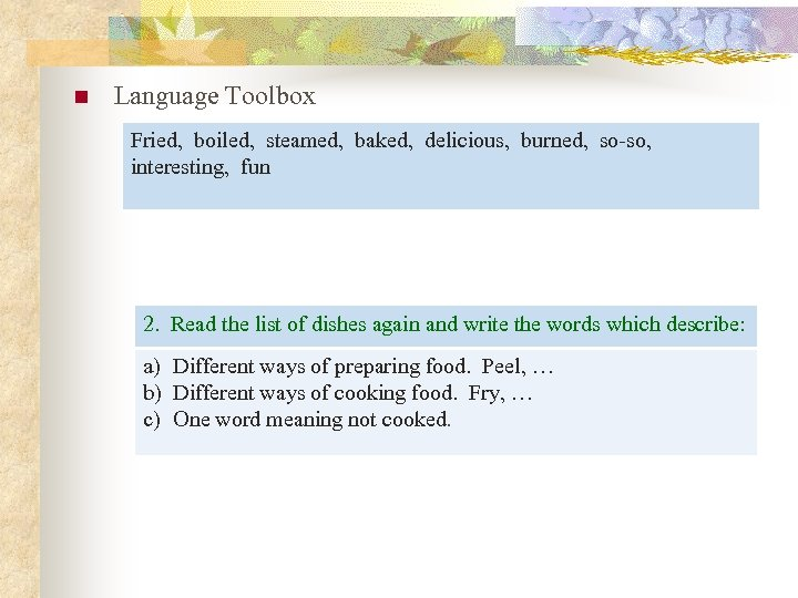 n Language Toolbox Fried, boiled, steamed, baked, delicious, burned, so-so, interesting, fun 2. Read