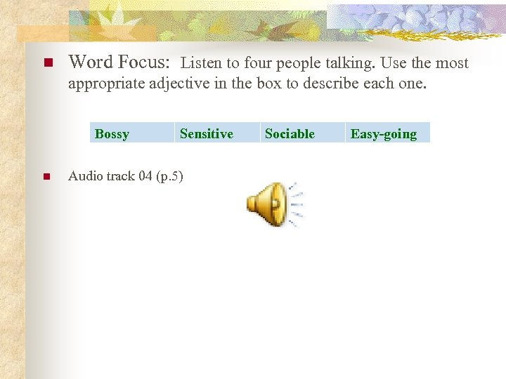 n Word Focus: Listen to four people talking. Use the most appropriate adjective in