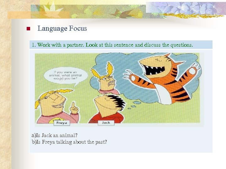 n Language Focus 1. Work with a partner. Look at this sentence and discuss